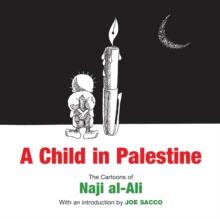Image for A Child in Palestine : The Cartoons of Naji al-Ali