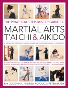 Image for The practical step-by-step guide to martial arts, t'ai chi & aikido  : a step-by-step teaching plan with over 1800 photographs and illustrations