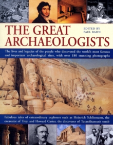 Image for The great archaeologists  : the lives and legacies of the people who discovered the world's most famous archaeological sites, with over 180 stunning photographs