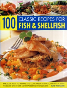 Image for 100 classic recipes for fish & shellfish  : fabulous ways to prepare and cook fresh seafood, shown in more than 330 step-by-step mouthwatering photographs