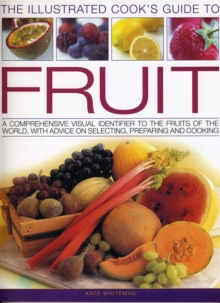 Image for The illustrated cook's guide to fruit  : a comprehensive visual identifier to the fruits of the world, with advice on selecting, preparing and cooking