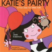 Katie's pairty  : a fun day for wee folk - Robertson, James