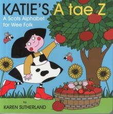 Katie's A tae Z  : an alphabet for wee folk - Sutherland, Karen