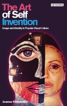 Image for The art of self invention  : image and identity in popular visual culture