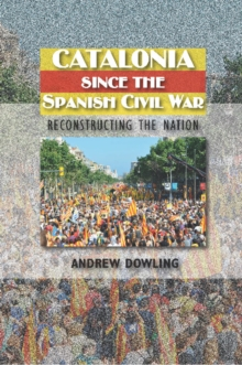 Image for Catalonia since the Spanish Civil War  : reconstructing the nation