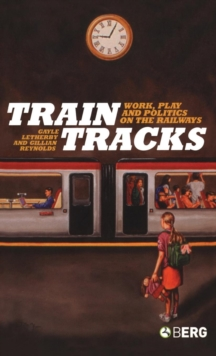 Image for Train tracks  : work, play and politics on the railways