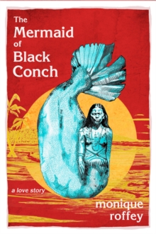 Image for The Mermaid of Black Conch : A Love Story: Shortlisted for the Costa Novel Award 2020
