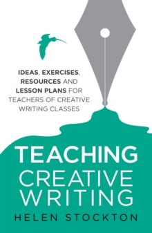 Image for Teaching creative writing  : ideas, exercises, resources and lesson plans for teachers of creative-writing classes