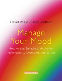Image for Manage your mood  : how to use behavioral activation techniques to overcome depression
