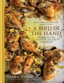 Image for A bird in the hand  : chicken recipes for every day and every mood