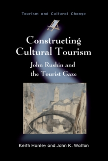 Image for Constructing cultural tourism: John Ruskin and the tourist gaze