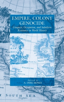 Image for Empire, colony, genocide  : conquest, occupation, and subaltern resistance in world history