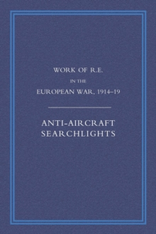 Image for Work of the Royal Engineers in the European War 1914-1918 : Anti-aircraft Searchlights