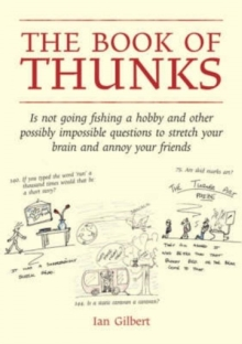 The book of thunks  : Is not going fishing a hobby and other possibly impossible questions to stretch your brain and annoy your friends - Gilbert, Ian