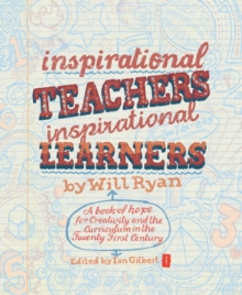 Image for Inspirational teachers, inspirational learners  : a book of hope for creativity and the curriculum in the twenty first century