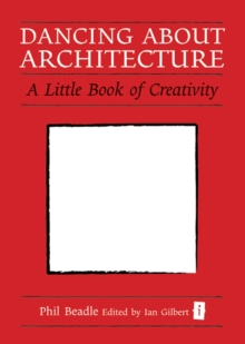 Dancing about architecture  : a little book of creativity - Beadle, Phil
