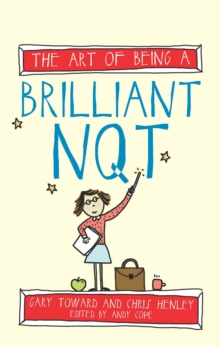 The art of being a brilliant NQT - Henley, Chris