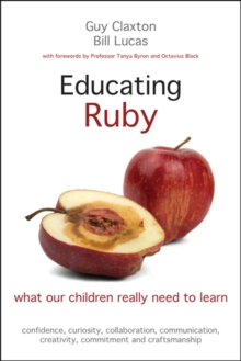 Educating Ruby  : what our children really need to learn - Claxton, Guy