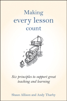 Making every lesson count  : six principles to support great teaching and learning - Allison, Shaun