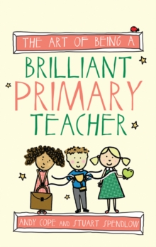 The art of being a brilliant primary teacher - Cope, Andy
