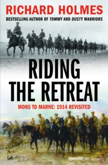 Image for Riding the retreat  : Mons to the Marne, 1914 revisited