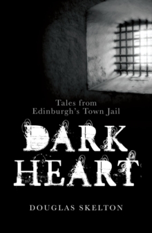 Image for Dark heart  : tales from Edinburgh's town jail