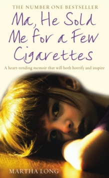 Image for Ma, he sold me for a few cigarettes  : a heart-rending memoir that will both horrify and inspire