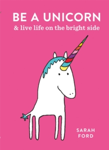 Image for Be a unicorn and live life on the bright side