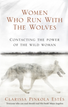 Image for Women who run with the wolves  : contacting the power of the wild woman