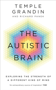 Image for The autistic brain  : exploring the strength of a different kind of mind