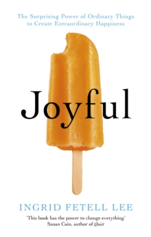 Image for Joyful  : the surprising power of ordinary things to create extraordinary happiness