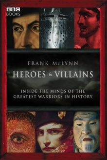 Image for Heroes & villains  : inside the minds of the greatest warriors in history