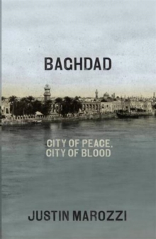 Image for Baghdad  : city of peace, city of blood