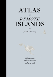 Image for Atlas of remote islands  : fifty islands I have not visited and never will