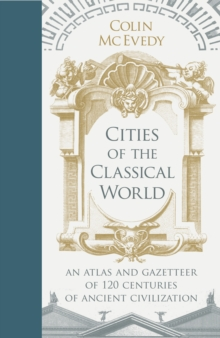 Image for Cities of the classical world  : an atlas and gazetteer of 120 centres of ancient civilization