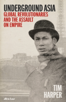 Image for Underground Asia  : global revolutionaries and the assault on empire