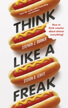 Image for Think like a freak  : how to think smarter about almost everything