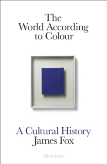 Image for The world according to colour  : a cultural history