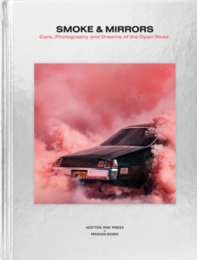 Image for Smoke and mirrors  : cars, photography and dreams of the open road