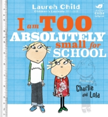 Image for I am too absolutely small for school  : featuring Charlie and Lola