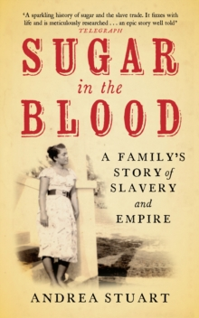 Image for Sugar in the blood  : a family's story of slavery and empire