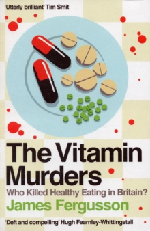 Image for The vitamin murders  : who killed healthy eating in Britain?