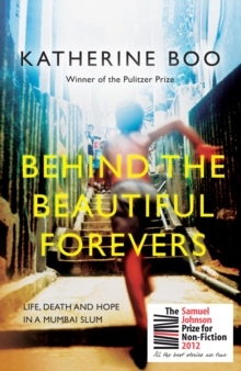 Image for Behind the beautiful forevers  : life, death and hope in a Mumbai slum