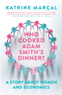 Image for Who cooked Adam Smith's dinner?  : a story about women and economics