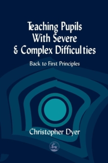 Image for Teaching pupils with severe and complex difficulties: back to first principles