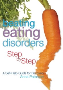 Image for Beating eating disorders step by step: a self-help guide for recovery
