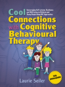 Image for Cool connections with cognitive behavioural therapy: encouraging self-esteem, resilience and well-being in children and young people using CBT approaches