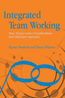 Image for Integrated team working: music therapy as part of transdisciplinary and collaborative approaches
