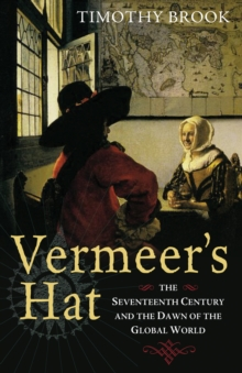 Image for Vermeer's hat  : the seventeenth century and the dawn of the global world