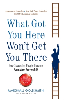 Image for What got you here won't get you there  : how successful people become even more successful